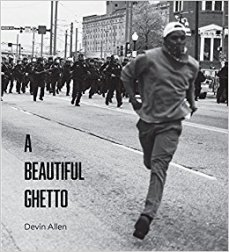 Devin Allen - A Beautiful Ghetto