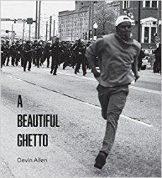 Devin Allen - A Beautiful Ghetto